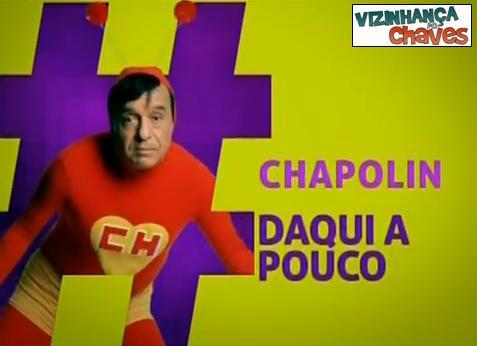 Chapolin Fev 2013 - Daqui a pouco II - VdC