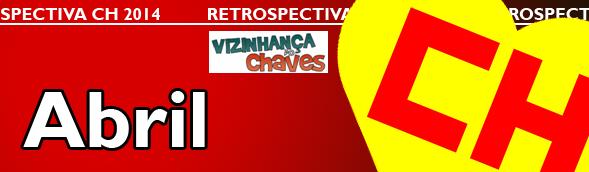 Retrospectiva CH 2014 - Os acontecimentos Chaves, Chapolin e Chespirito que marcaram o ano de 2014 - Abril
