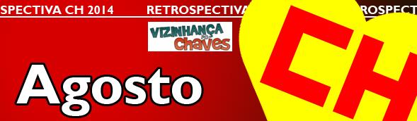 Retrospectiva CH 2014 - Os acontecimentos Chaves, Chapolin e Chespirito que marcaram o ano de 2014 - Agosto