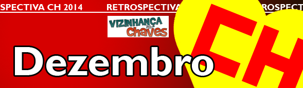 Retrospectiva CH 2014 - Os acontecimentos Chaves, Chapolin e Chespirito que marcaram o ano de 2014 - Dezembro