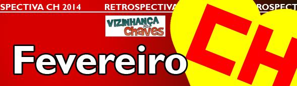 Retrospectiva CH 2014 - Os acontecimentos Chaves, Chapolin e Chespirito que marcaram o ano de 2014 - Fevereiro