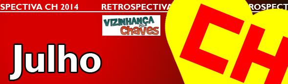 Retrospectiva CH 2014 - Os acontecimentos Chaves, Chapolin e Chespirito que marcaram o ano de 2014 - Julho