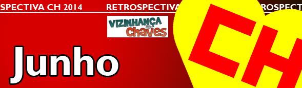 Retrospectiva CH 2014 - Os acontecimentos Chaves, Chapolin e Chespirito que marcaram o ano de 2014 - Junho