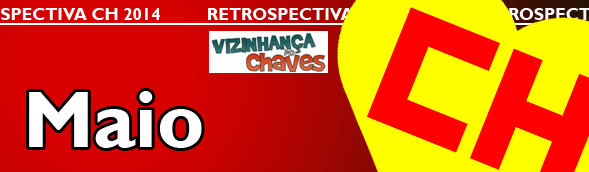 Retrospectiva CH 2014 - Os acontecimentos Chaves, Chapolin e Chespirito que marcaram o ano de 2014 - Maio