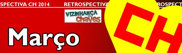 Retrospectiva CH 2014 - Os acontecimentos Chaves, Chapolin e Chespirito que marcaram o ano de 2014 - Março