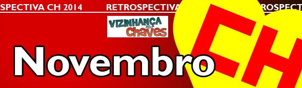 Retrospectiva CH 2014 - Os acontecimentos Chaves, Chapolin e Chespirito que marcaram o ano de 2014 - Novembro