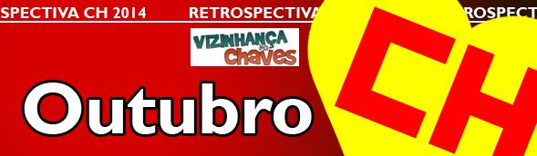 Retrospectiva CH 2014 - Os acontecimentos Chaves, Chapolin e Chespirito que marcaram o ano de 2014 - Outubro